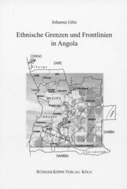 Ethnische Grenzen und Frontlinien in Angola von Bollig,  Michael, Götz,  Johanna, Möhlig,  Wilhelm J.G.