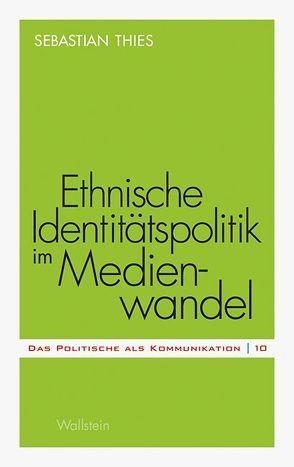 Ethnische Identitätspolitik im Medienwandel von Thies,  Sebastian