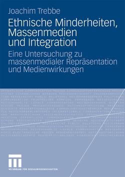 Ethnische Minderheiten, Massenmedien und Integration von Trebbe,  Joachim