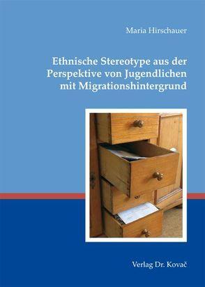 Ethnische Stereotype aus der Perspektive von Jugendlichen mit Migrationshintergrund von Hirschauer,  Maria
