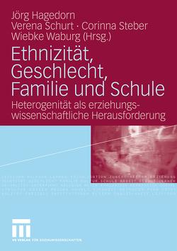 Ethnizität, Geschlecht, Familie und Schule von Hagedorn,  Jörg, Schurt,  Verena, Steber,  Corinna, Waburg,  Wiebke