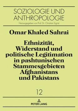 Ethnizität, Widerstand und politische Legitimation in pashtunischen Stammesgebieten Afghanistans und Pakistans von Sahrai,  Omar