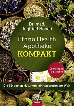 Ethno Health Apotheke – Kompakt von Hobert,  Ingfried