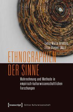 Ethnographien der Sinne von Arantes,  Lydia Maria, Rieger,  Elisa