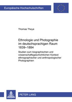 Ethnologie und Photographie im deutschsprachigen Raum von Theye,  Thomas
