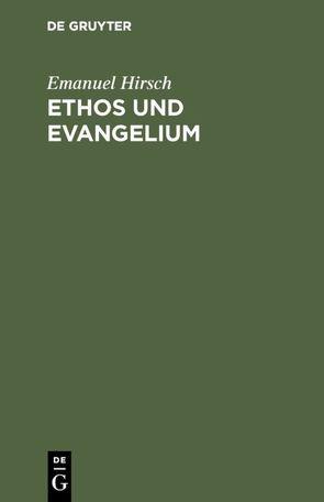 Ethos und Evangelium von Hirsch,  Emanuel