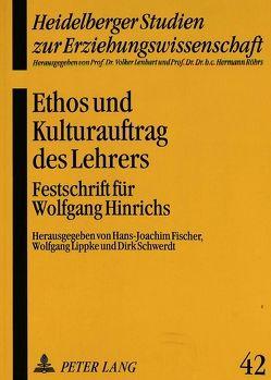 Ethos und Kulturauftrag des Lehrers von Fischer,  Hans-Joachim, Lippke,  Wolfgang, Schwerdt,  Dirk