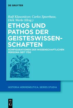 Ethos und Pathos der Geisteswissenschaften von Klausnitzer,  Ralf, Spoerhase,  Carlos, Werle,  Dirk