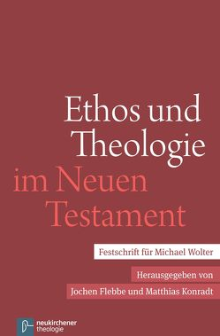 Ethos und Theologie im Neuen Testament von Despotis,  Athanasios, Flebbe,  Jochen, Konradt,  Matthias