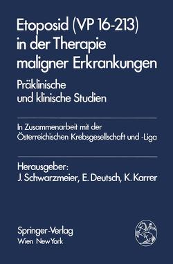 Etoposid (VP 16-213) in der Therapie maligner Erkrankungen von Deutsch,  E., Karrer,  K., Schwarzmeier,  J.