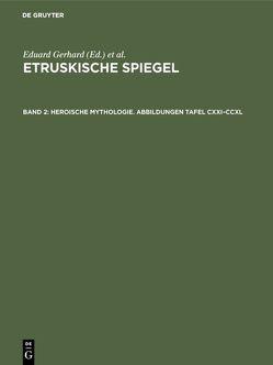 Etruskische Spiegel / Heroische Mythologie. Abbildungen Tafel CXXI–CCXL von Deutsches Archäologisches Institut (Herausgebendes Organ), Gerhard,  Eduard