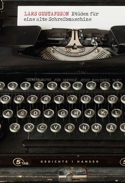 Etüden für eine alte Schreibmaschine von Gustafsson,  Lars, Reichel,  Verena