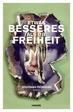 Etwas Besseres als die Freiheit von Frömberg,  Wolfgang