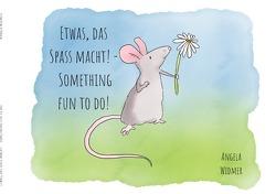 Etwas, das Spass macht! – Something fun to do! von Widmer,  Angela