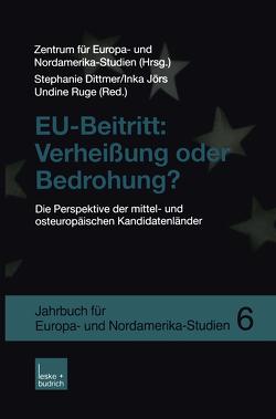 EU-Beitritt: Verheißung oder Bedrohung? von Dittmer,  Stephanie, Jörs,  Inka, Ruge,  Undine, Zentrum für Europa- und Nordamerika-Studien