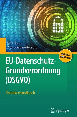 EU-Datenschutz-Grundverordnung (DSGVO) von Voigt,  Paul, von dem Bussche,  Axel