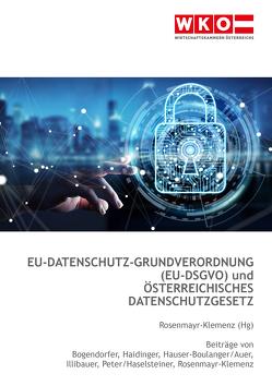EU-Datenschutz-Grundverordnung (EU-DSGVO) + österreichisches Datenschutzgesetz von Bogendorfer,  René, Haidinger,  Viktoria, Haselsteiner,  Renée, Hauser-Boulanger,  Regina, Illibauer,  Ursula, Peter,  Katharina, Rosenmayr-Klemenz,  Claudia