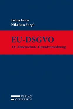 EU-DSGVO von Feiler,  Lukas, Forgó,  Nikolaus