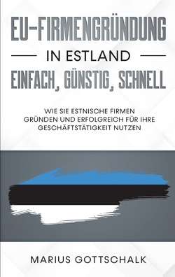EU-Firmengründung in Estland: einfach, günstig, schnell von Gottschalk,  Marius