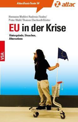 EU in der Krise von Eberhardt-Köster,  Thomas, Fisahn,  Andreas, Mahler,  Hermann, Wahl,  Peter