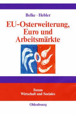 EU-Osterweiterung, Euro und Arbeitsmärkte von Belke,  Ansgar, Hebler,  Martin
