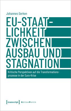 EU-Staatlichkeit zwischen Ausbau und Stagnation von Gerken,  Johannes