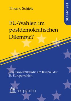 EU-Wahlen im postdemokratischen Dilemma? von Schiele,  Thiemo