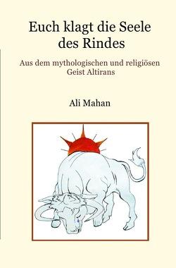 Euch klagt die Seele des Rindes von Mahan,  Ali