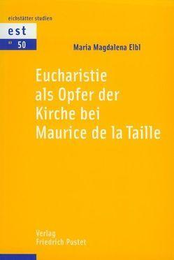 Eucharistie als Opfer der Kirche bei Maurice de la Taille von Elbl,  Maria M