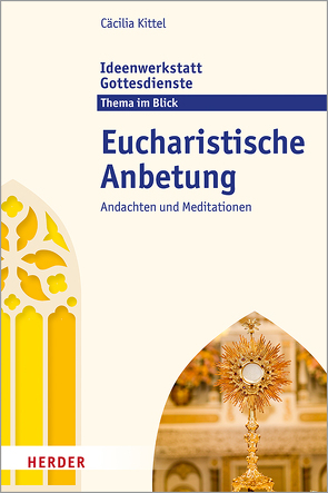 Eucharistische Anbetung von Jung,  Martina, Kittel,  Cäcilia