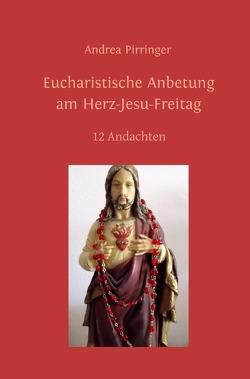 Eucharistische Anbetung am Herz-Jesu-Freitag von Pirringer,  Andrea