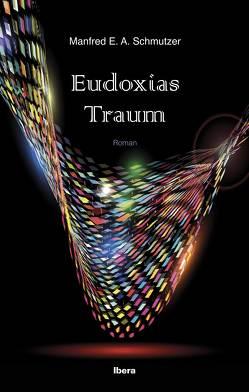 Eudoxias Traum von Schmutzer,  Manfred E.A.
