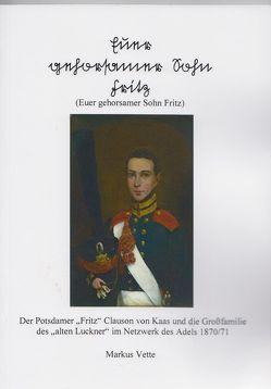 Euer gehorsamer Sohn Fritz von Vette,  Markus