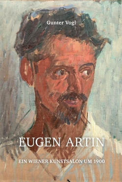 Eugen Artin – ein Wiener Kunstsalon um 1900 von Vogl,  Gunter