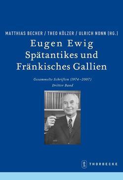 Eugen Ewig. Spätantikes und Fränkisches Gallien von Atsma,  Hartmut, Becher,  Matthias, Kölzer,  Theo, Nonn,  Ulrich