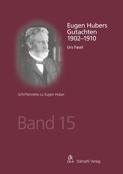 Eugen Hubers Gutachten 1902-1910 von Fasel,  Urs