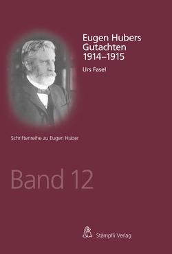 Eugen Hubers Gutachten 1914-1915 von Fasel,  Urs