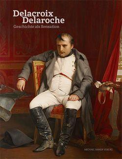 Eugène Delacroix & Paul Delaroche von Nicolaisen,  Jan, Schieder,  Martin, Schmidt,  Hans-Werner