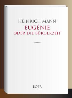 Eugénie oder Die Bürgerzeit von Mann,  Heinrich