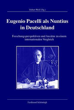 Eugenio Pacelli als Nuntius in Deutschland von Kleinehagenbrock,  Frank, Wolf,  Hubert