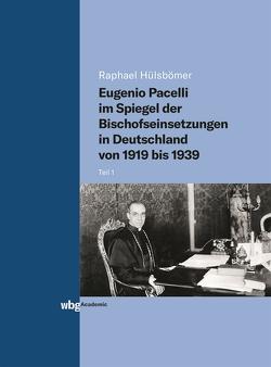Eugenio Pacelli im Spiegel der Bischofseinsetzungen in Deutschland von 1919 bis 1939 von Hülsbömer,  Raphael