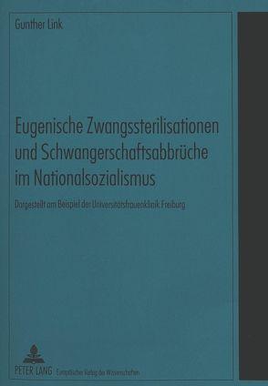 Eugenische Zwangssterilisationen und Schwangerschaftsabbrüche im Nationalsozialismus von Link,  Gunther