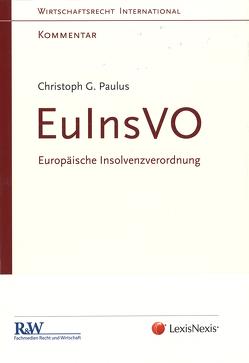 EuInsVO – Europäische Insolvenzverordnung von Paulus,  LL.M. (Berkeley),  Prof. Dr. Christoph Georg