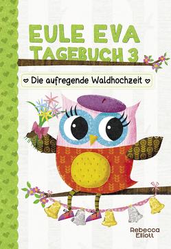 Eule Eva Tagebuch 3 – Kinderbücher ab 6-8 Jahre (Erstleser Mädchen) von Elliott,  Rebecca