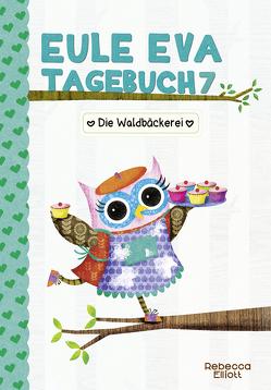 Eule Eva Tagebuch 7 – Kinderbücher ab 6-8 Jahre (Erstleser Mädchen) von Elliott,  Rebecca