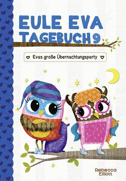 Eule Eva Tagebuch 9 – Kinderbücher ab 6-8 Jahre (Erstleser Mädchen) von Elliott,  Rebecca