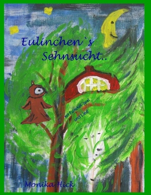 Eulinchen's Sehnsucht .. von Hick,  Monika