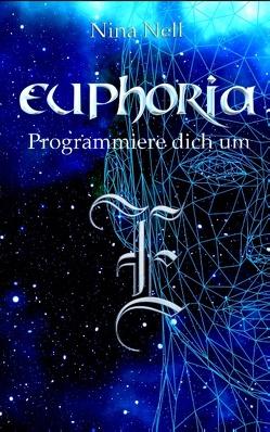 Euphoria – Programmiere dich um von Nell,  Nina