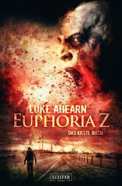 Euphoria Z von Ahearn,  Luke, LUZIFER-Verlag