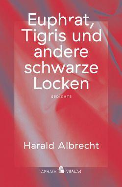 Euphrat, Tigris und andere schwarze Locken von Albrecht,  Harald
